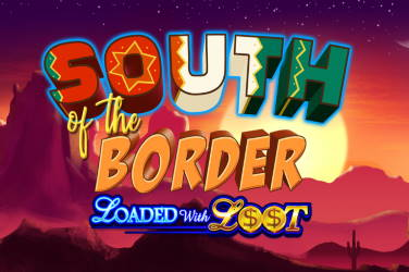 South of the Border Loaded With Loot